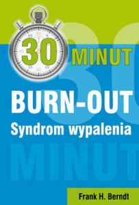 30 minut BURN-OUT. Syndrom wypalenia, Frank H. Berndt